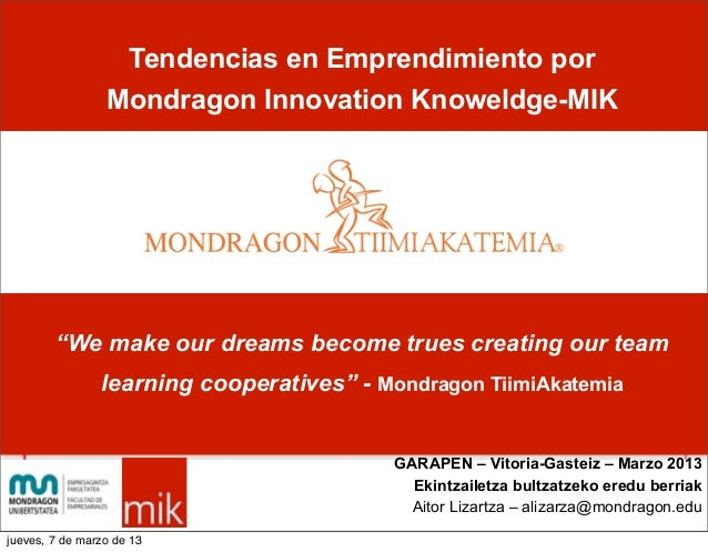 """Tendencias en Emprendimiento por                 Mondragon Innovation Knoweldge-MIK        """"We make our dreams become true..."""