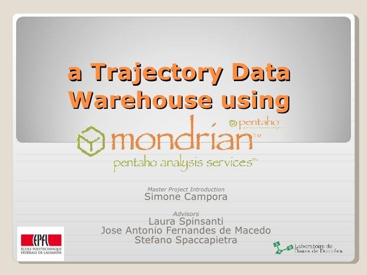 a Trajectory Data Warehouse using Master Project Introduction Simone Campora Advisors Laura Spinsanti Jose Antonio Fernand...
