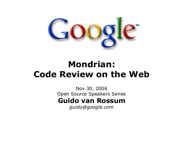 Mondrian:Code Review on the WebNov 30, 2006Open Source Speakers SeriesGuido van Rossumguido@google.com