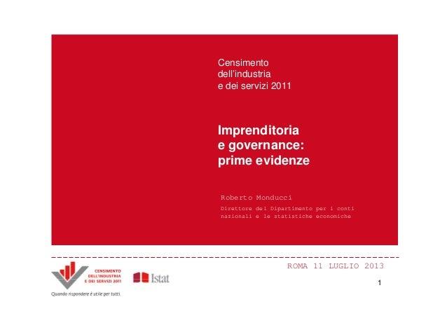 ROMA 11 LUGLIO 2013 Imprenditoria e governance: prime evidenze Censimento dell'industria e dei servizi 2011 Roberto Monduc...