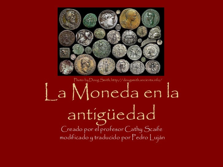 Photo by Doug Smith; http://dougsmith.ancients.info/ La Moneda en la antigüedad Creado por el profesor Cathy Scaife  modif...