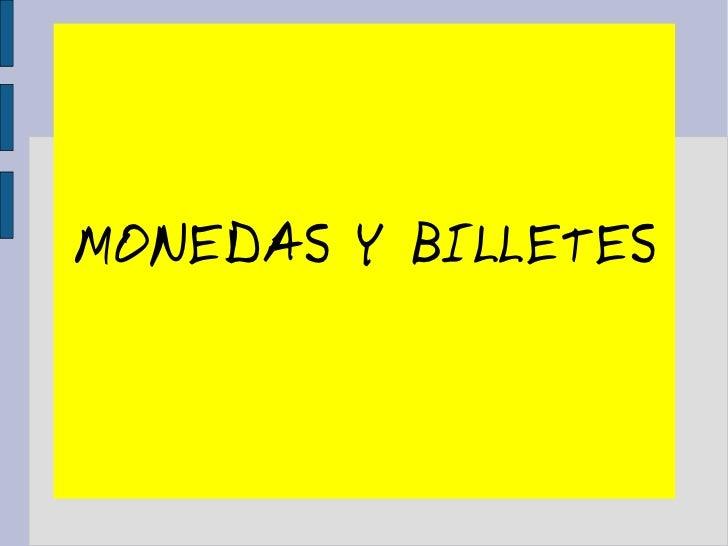 MONEDAS Y BILLETES