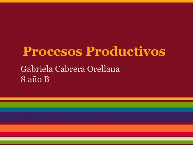 Procesos Productivos Gabriela Cabrera Orellana 8 año B