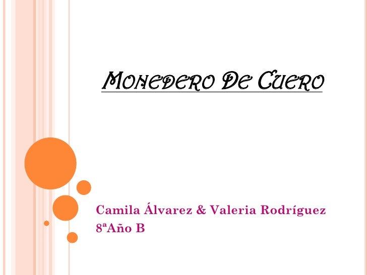 MONEDERO DE CUEROCamila Álvarez & Valeria Rodríguez8ªAño B