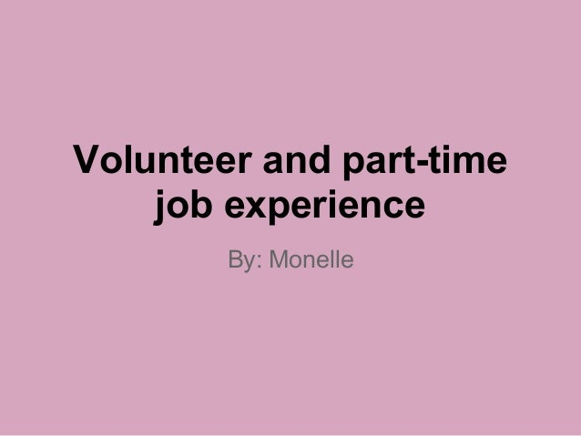 Volunteer and part-time job experience By: Monelle