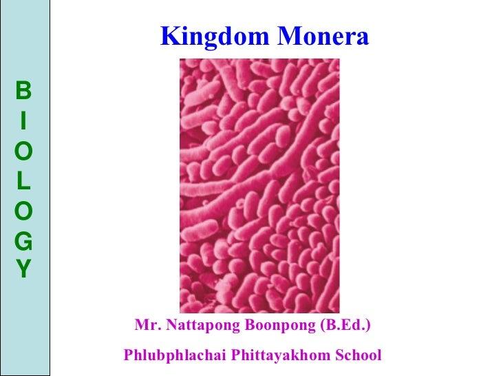 Kingdom MoneraBIOLOGY     Mr. Nattapong Boonpong (B.Ed.)    Phlubphlachai Phittayakhom School