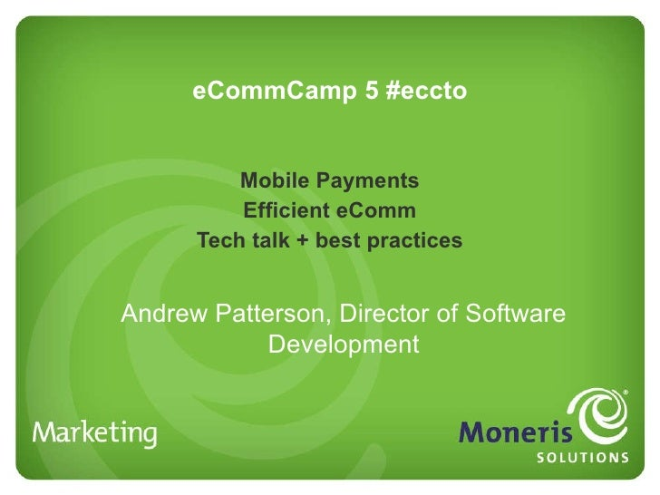eCommCamp 5 #eccto Mobile Payments Efficient eComm Tech talk + best practices Andrew Patterson, Director of Software Devel...