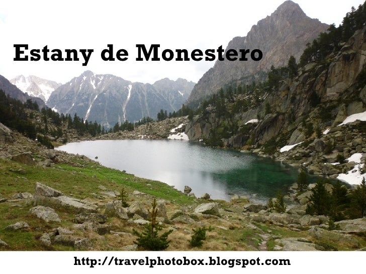<ul><li>Estany de Monestero </li></ul>http://travelphotobox.blogspot.com