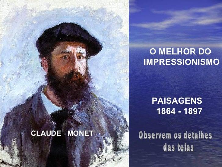 CLAUDE  MONET O MELHOR DO  IMPRESSIONISMO PAISAGENS  1864 - 1897 Observem os detalhes das telas