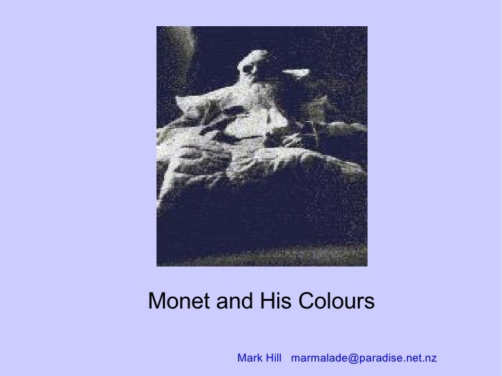Monet and His Colours Mark Hill  [email_address]