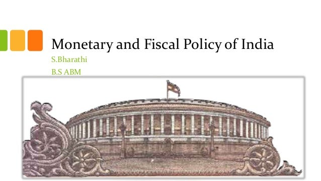 Monetary and Fiscal Policy of IndiaS.BharathiB.S ABM