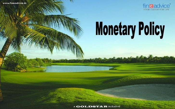 Monetary Policy   The Monetary Policy is the policy statement, announced annually in April, but    reviewed four times a ...