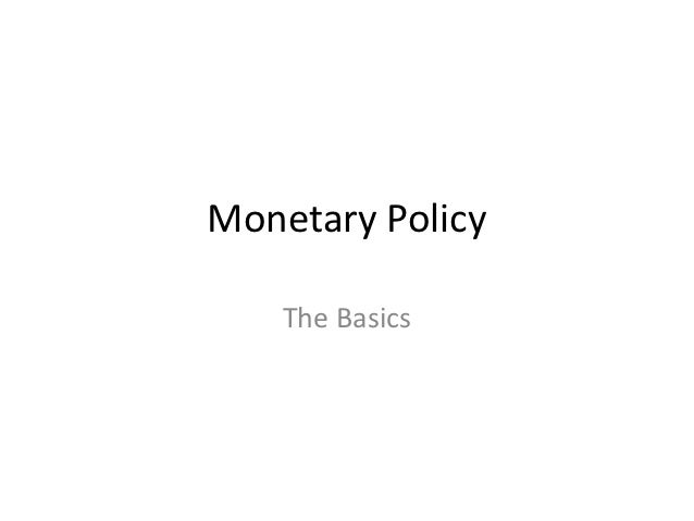 Monetary Policy    The Basics