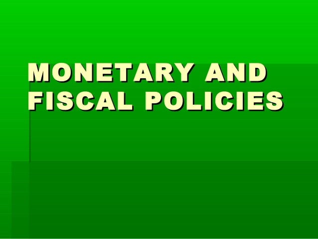 MONETARY ANDMONETARY ANDFISCAL POLICIESFISCAL POLICIES