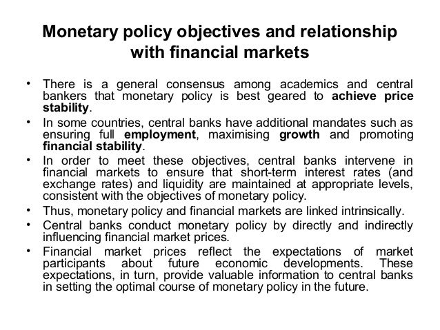 Monetary policy objectives and relationship with financial markets • • •  • • •  There is a general consensus among academ...