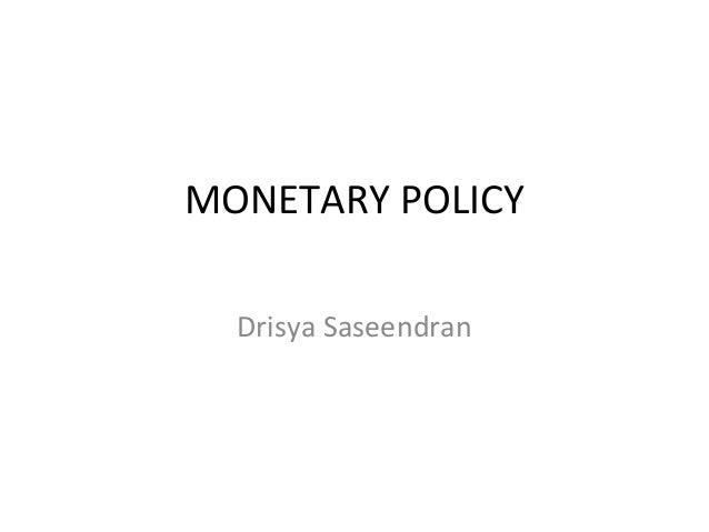 MONETARY POLICYDrisya Saseendran
