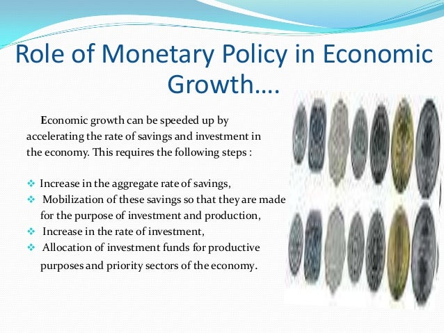 monetary policy and economic growth The pickup in global growth anticipated in the april world economic outlook comes with rising downside risks to medium-term growth monetary policy normalization in some a faster-than-expected monetary policy normalization in the united states could tighten global financial.