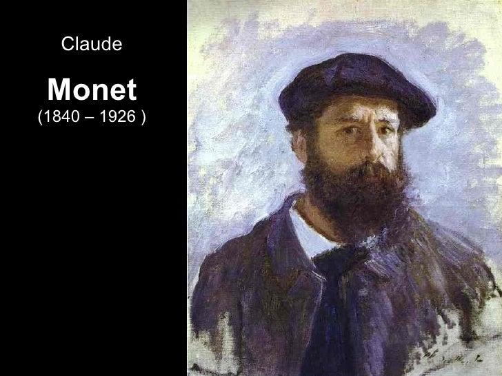 Monet (1840 – 1926 ) <ul><li>Claude </li></ul>