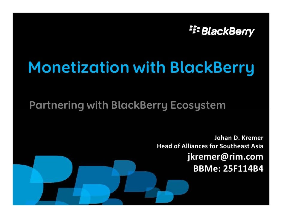 Monetization with BlackBerryPartnering with BlackBerry Ecosystem                                           Johan D. Kremer...