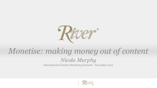Monetise: making money out of content Nicola Murphy International Content Marketing Summit - November 2012