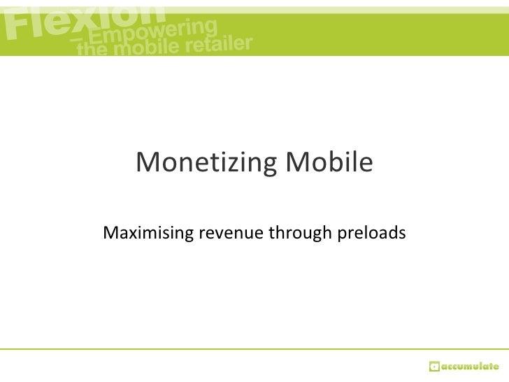 Monetizing Mobile Maximising revenue through preloads