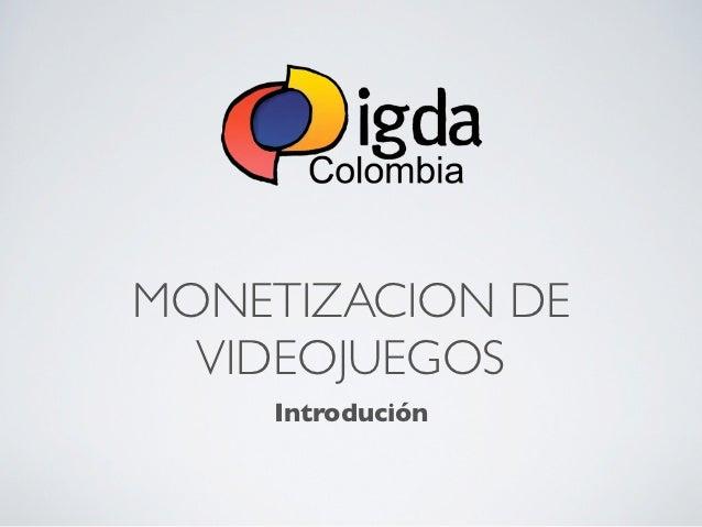 MONETIZACION DE  VIDEOJUEGOS    Introdución