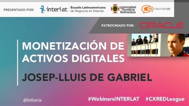 #FormaciónEBusiness#WebinarsINTERLAT #CXREDLeague MONETIZACIÓN DE ACTIVOS DIGITALES  JOSEP-LLUIS DE GABRIEL @bitlonia