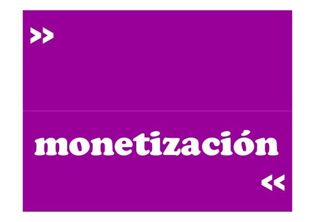 >> monetización >>