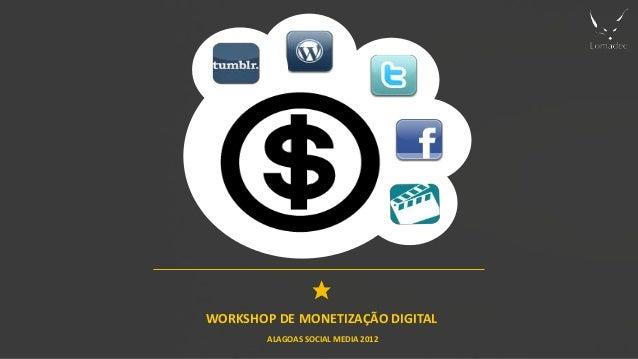 WORKSHOP DE MONETIZAÇÃO DIGITAL        ALAGOAS SOCIAL MEDIA 2012