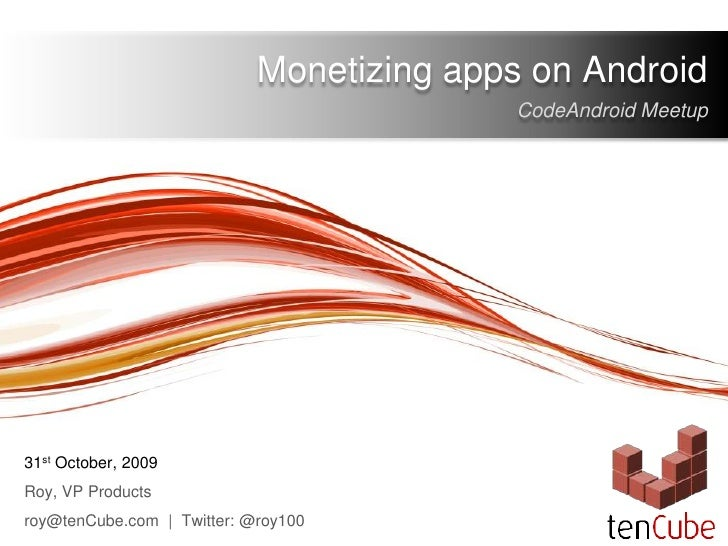 Monetizing apps on Android<br />CodeAndroidMeetup<br />31st October, 2009<br />Roy, VP Products<br />roy@tenCube.com  |  T...