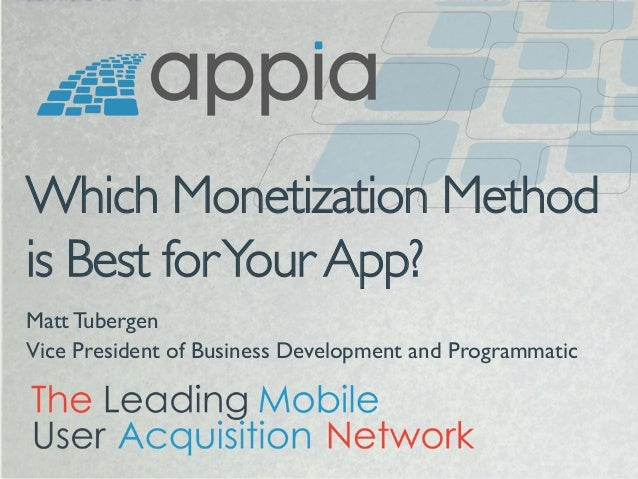 Which Monetization Method is Best for Your App?   Matt Tubergen  Vice President of Business Development and Programmatic...