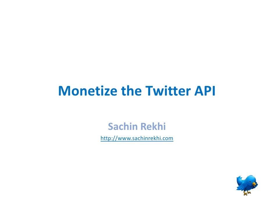 Monetize the Twitter API          Sachin Rekhi       http://www.sachinrekhi.com