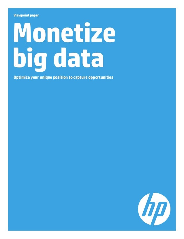 Viewpoint paper  Monetize big data Optimize your unique position to capture opportunities