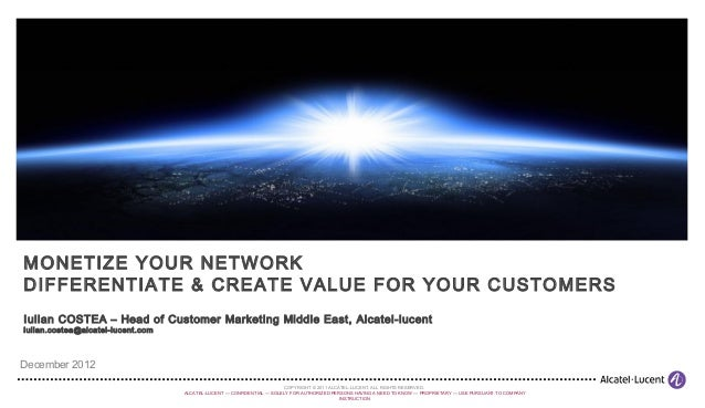 MONETIZE YOUR NETWORKDIFFERENTIATE & CREATE VALUE FOR YOUR CUSTOMERSIulian COSTEA – Head of Customer Marketing Middle East...