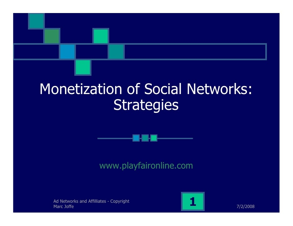 Monetization of Social Networks:            Strategies                            www.playfaironline.com     Ad Networks a...