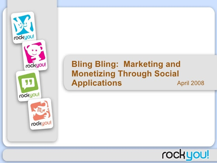 Bling Bling:  Marketing and Monetizing Through Social Applications  April 2008