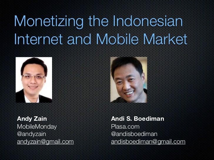 Monetizing the Indonesian Internet and Mobile Market     Andy Zain            Andi S. Boediman MobileMonday         Plasa....