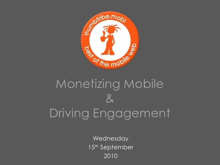 Monetizing Mobile<br />&<br />Driving Engagement<br />Wednesday<br />15th September<br />2010<br />