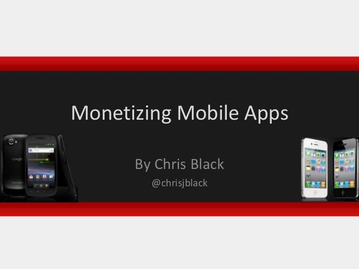 Monetizing Mobile Apps<br />By Chris Black<br />@chrisjblack<br />
