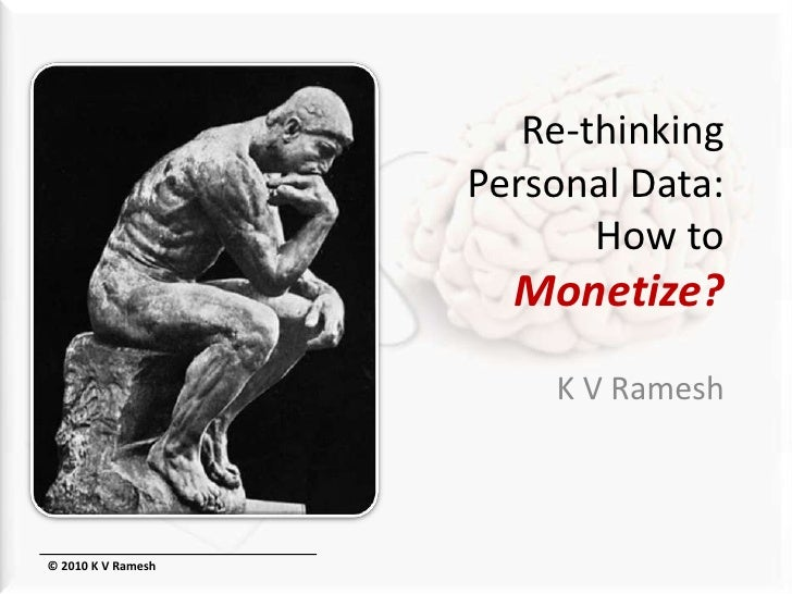 Re-thinkingPersonal Data:How toMonetize?<br />K V Ramesh<br />© 2010 K V Ramesh<br />