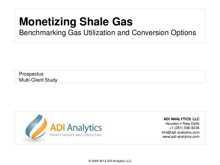 Monetizing Shale GasBenchmarking Gas Utilization and Conversion OptionsProspectusMulti-Client Study                       ...