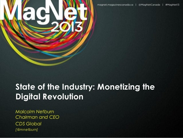 State of the Industry: Monetizing theDigital RevolutionMalcolm NetburnChairman and CEOCDS Global[@mnetburn]