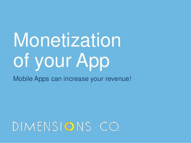 Monetization of your App Mobile Apps can increase your revenue!