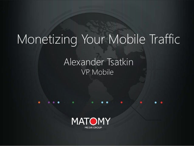 Monetizing Your Mobile Traffic