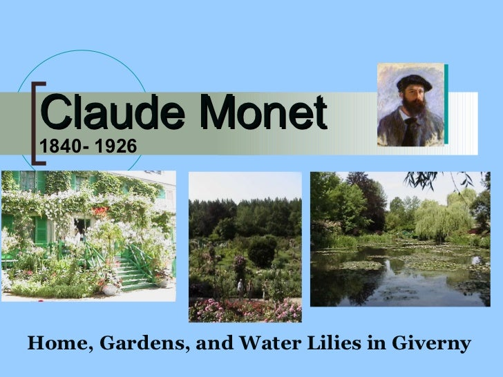 Claude Monet Home, Gardens, and Water Lilies in Giverny  1840- 1926