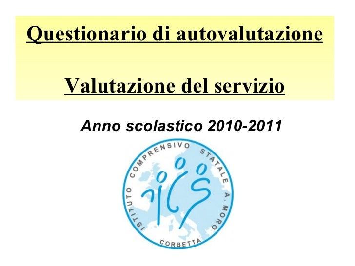 Questionario di autovalutazione Valutazione del servizio Anno scolastico 2010-2011