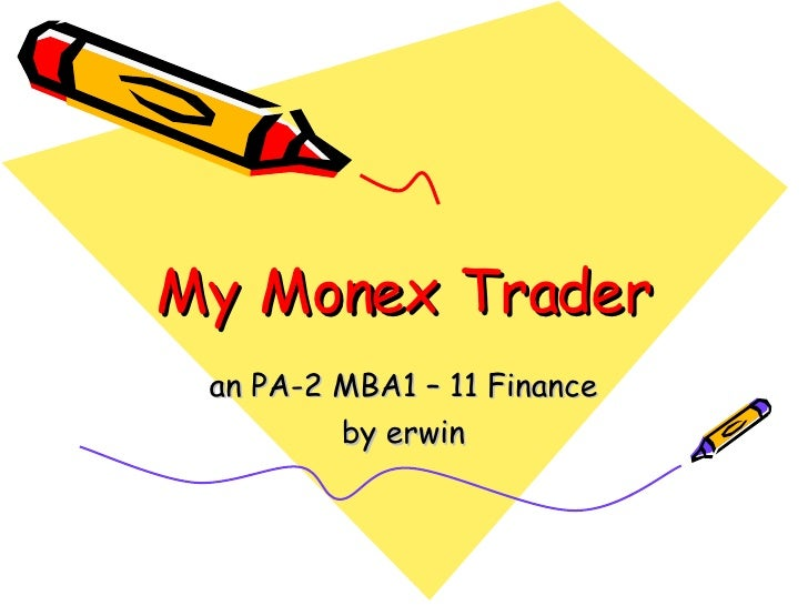 My Monex Trader an PA-2 MBA1 – 11 Finance by erwin