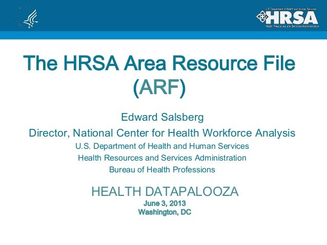 The HRSA Area Resource File(ARF)Edward SalsbergDirector, National Center for Health Workforce AnalysisU.S. Department of H...