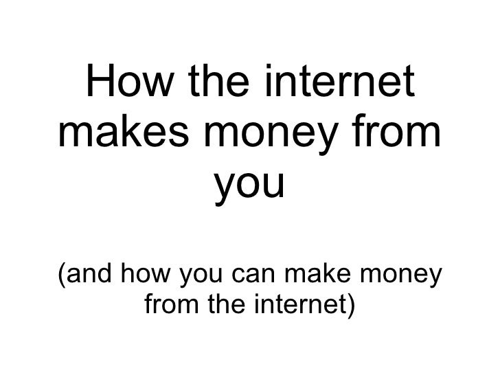 How the internet makes money from you (and how you can make money from the internet)