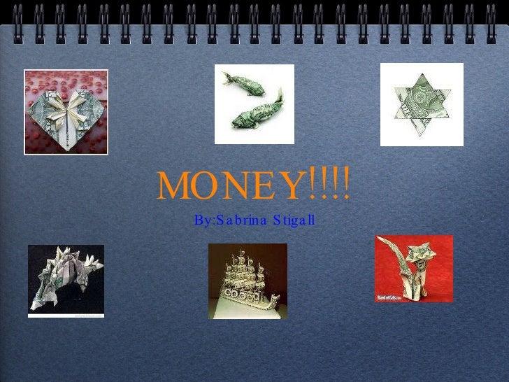 MONEY!!!! <ul><li>By:Sabrina Stigall </li></ul>